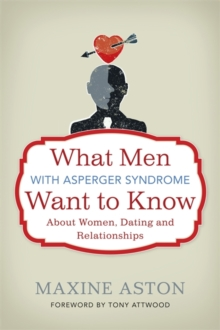 What Men with Asperger Syndrome Want to Know About Women, Dating and Relationships, Paperback / softback Book
