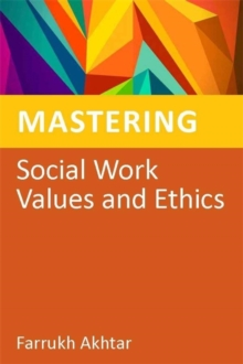 Mastering Social Work Values and Ethics, Paperback / softback Book