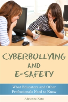 Cyberbullying and E-safety : What Educators and Other Professionals Need to Know, Paperback / softback Book