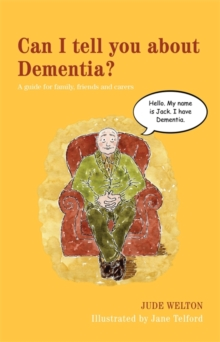 Can I tell you about Dementia? : A Guide for Family, Friends and Carers, Paperback / softback Book