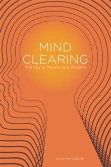 Mind Clearing : The Key to Mindfulness Mastery, Paperback Book