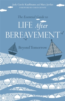 The Essential Guide to Life After Bereavement : Beyond Tomorrow, Paperback / softback Book