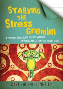 Starving the Stress Gremlin : A Cognitive Behavioural Therapy Workbook on Stress Management for Young People, Paperback / softback Book