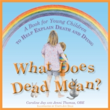 What Does Dead Mean? : A Book for Young Children to Help Explain Death and Dying, Hardback Book