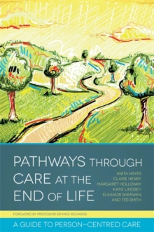 Pathways through Care at the End of Life : A Guide to Person-Centred Care, Paperback Book