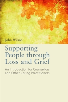 Supporting People Through Loss and Grief : An Introduction for Counsellors and Other Caring Practitioners, Paperback Book