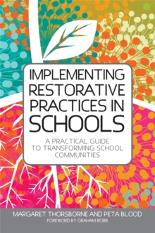 Implementing Restorative Practice in Schools : A Practical Guide to Transforming School Communities, Paperback / softback Book