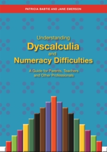 Understanding Dyscalculia and Numeracy Difficulties : A Guide for Parents, Teachers and Other Professionals, Paperback / softback Book