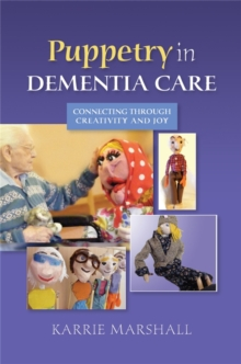 Puppetry in Dementia Care : Connecting Through Creativity and Joy, Paperback / softback Book