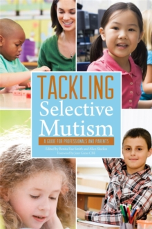Tackling Selective Mutism : A Guide for Professionals and Parents, Paperback Book