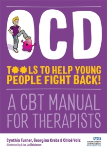 OCD - Tools to Help Young People Fight Back! : A CBT Manual for Therapists, Paperback / softback Book