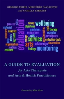 A Guide to Evaluation for Arts Therapists and Arts & Health Practitioners, Paperback / softback Book
