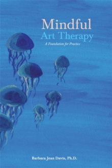 Mindful Art Therapy : A Foundation for Practice, Paperback Book