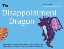 The Disappointment Dragon : Learning to Cope with Disappointment (for All Children and Dragon Tamers, Including Those with Asperger Syndrome), Hardback Book