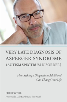 Very Late Diagnosis of Asperger Syndrome (Autism Spectrum Disorder) : How Seeking a Diagnosis in Adulthood Can Change Your Life, Paperback Book
