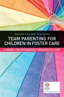 Team Parenting for Children in Foster Care : A Model for Integrated Therapeutic Care, Paperback Book
