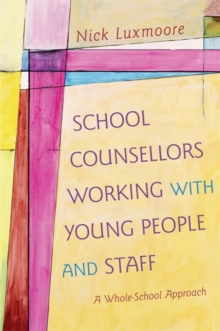 School Counsellors Working with Young People and Staff : A Whole-School Approach, Paperback Book