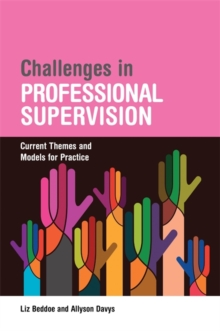 Challenges in Professional Supervision : Current Themes and Models for Practice, Paperback Book