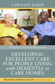 Developing Excellent Care for People Living with Dementia in Care Homes, Paperback / softback Book