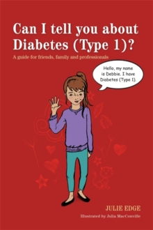 Can I tell you about Diabetes (Type 1)? : A Guide for Friends, Family and Professionals, Paperback / softback Book