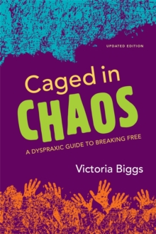 Caged in Chaos : A Dyspraxic Guide to Breaking Free Updated Edition, Paperback Book