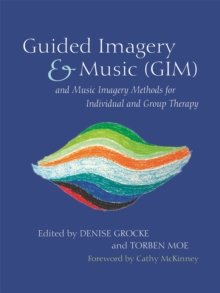 Guided Imagery & Music (GIM) and Music Imagery Methods for Individual and Group Therapy, Paperback / softback Book