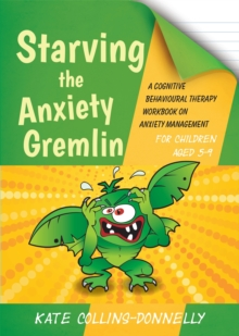 Starving the Anxiety Gremlin for Children Aged 5-9 : A Cognitive Behavioural Therapy Workbook on Anxiety Management, Paperback / softback Book