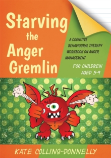 Starving the Anger Gremlin for Children Aged 5-9 : A Cognitive Behavioural Therapy Workbook on Anger Management, Paperback Book