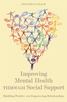 Improving Mental Health through Social Support : Building Positive and Empowering Relationships, Paperback / softback Book