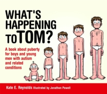 What's Happening to Tom? : A Book About Puberty for Boys and Young Men With Autism and Related Conditions, Hardback Book