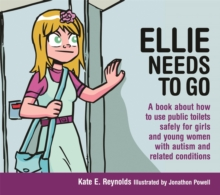 Ellie Needs to Go : A Book About How to Use Public Toilets Safely for Girls and Young Women with Autism and Related Conditions, Hardback Book