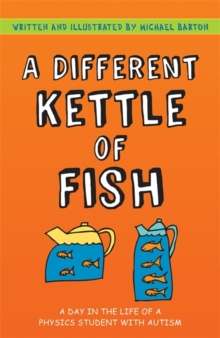A Different Kettle of Fish : A Day in the Life of a Physics Student with Autism, Hardback Book