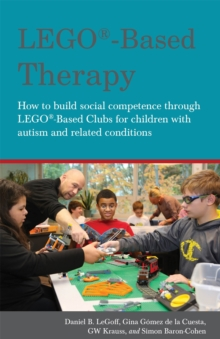 LEGO (R)-Based Therapy : How to build social competence through LEGO (R)-based Clubs for children with autism and related conditions, Paperback Book