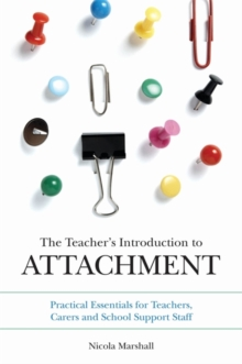 The Teacher's Introduction to Attachment : Practical Essentials for Teachers, Carers and School Support Staff, Paperback / softback Book