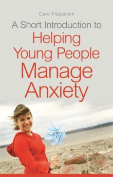 A Short Introduction to Helping Young People Manage Anxiety, Paperback / softback Book