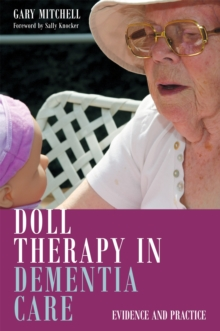 Doll Therapy in Dementia Care : Evidence and Practice, Paperback / softback Book