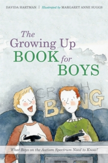 The Growing Up Book for Boys : What Boys on the Autism Spectrum Need to Know!, Hardback Book
