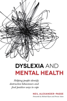 Dyslexia and Mental Health : Helping People Identify Destructive Behaviours and Find Positive Ways to Cope, Paperback / softback Book