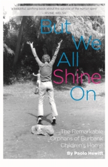 But We All Shine on : The Remarkable Orphans of Burbank Children's Home, Paperback Book