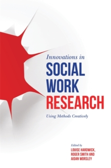 Innovations in Social Work Research : Using Methods Creatively, Paperback / softback Book