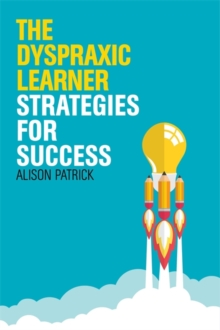 The Dyspraxic Learner : Strategies for Success, Paperback / softback Book