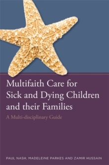 Multifaith Care for Sick and Dying Children and Their Families : A Multi-Disciplinary Guide, Paperback Book