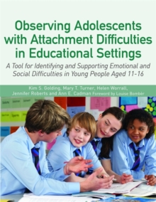 Observing Adolescents with Attachment Difficulties in Educational Settings : A Tool for Identifying and Supporting Emotional and Social Difficulties in Young People Aged 11-16, Paperback / softback Book