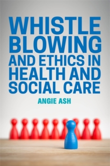 Whistleblowing and Ethics in Health and Social Care, Paperback Book