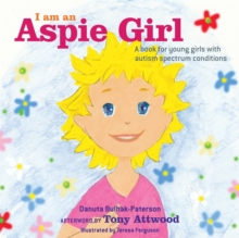 I am an Aspie Girl : A Book for Young Girls with Autism Spectrum Conditions, Hardback Book
