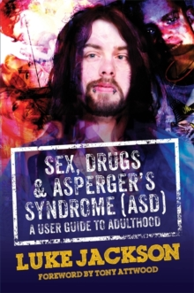 Sex, Drugs and Asperger's Syndrome (Asd) : A User Guide to Adulthood, Hardback Book