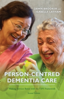 Person-Centred Dementia Care, Second Edition : Making Services Better with the Vips Framework, Paperback / softback Book