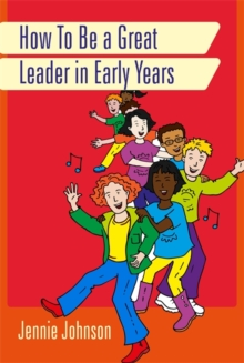How to Be a Great Leader in Early Years, Paperback / softback Book