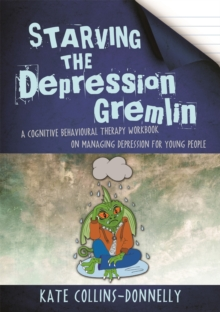 Starving the Depression Gremlin : A Cognitive Behavioural Therapy Workbook on Managing Depression for Young People, Paperback / softback Book