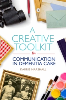 A Creative Toolkit for Communication in Dementia Care, Paperback Book